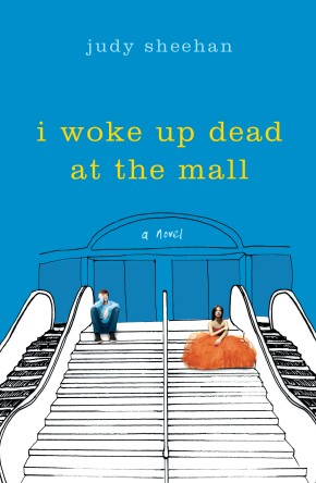 Debut Club: Judy Sheehan talks about her YA debut, I WOKE UP DEAD AT THE MALL