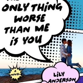 The Debut Club: Lily Anderson's on her contemporary YA, THE ONLY THING WORSE THAN ME ISYOU